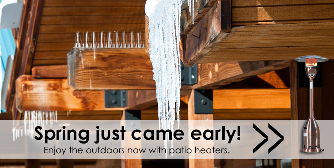 Spring just came early! Enjoy the outdoors now with patio heaters.